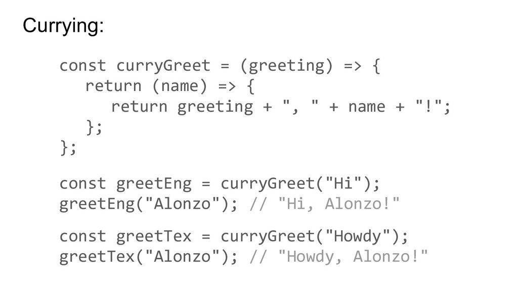 Currying: const curryGreet = (greeting) => { re...