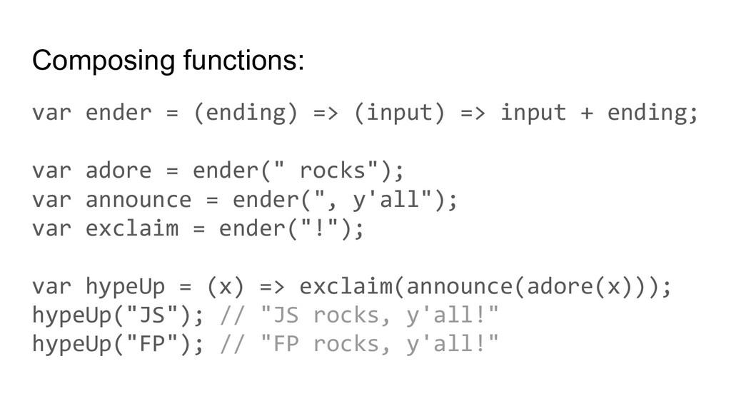 Composing functions: var ender = (ending) => (i...