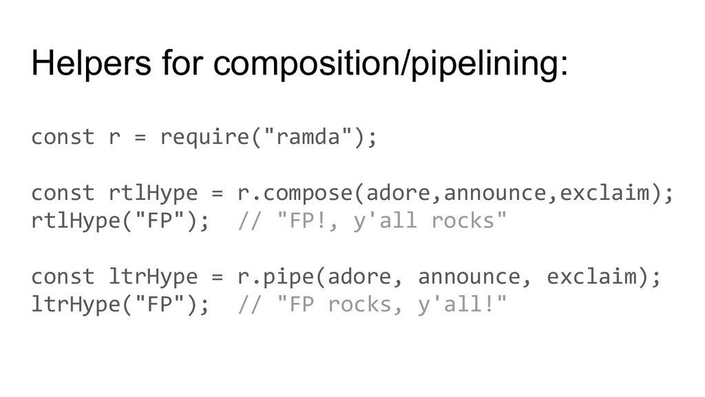 Helpers for composition/pipelining: const r = r...