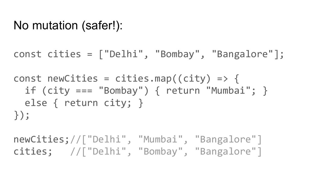"""No mutation (safer!): const cities = [""""Delhi"""", ..."""