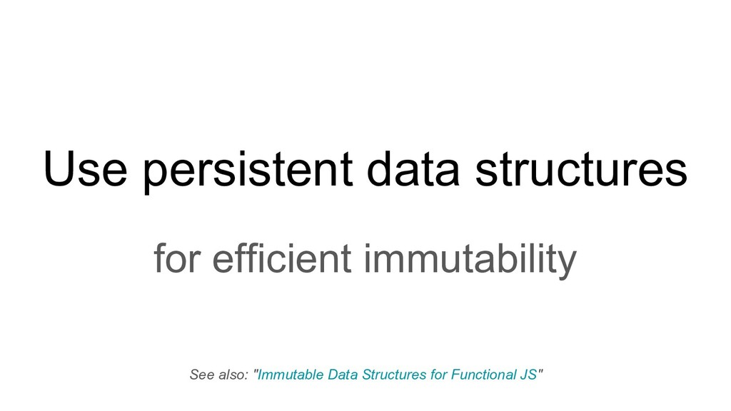 Use persistent data structures for efficient im...
