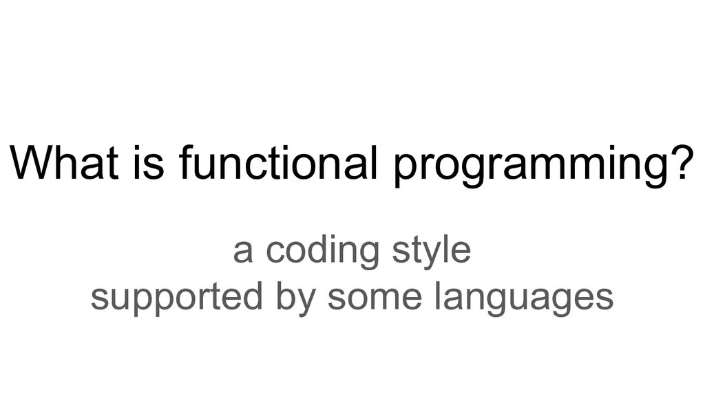 What is functional programming? a coding style ...
