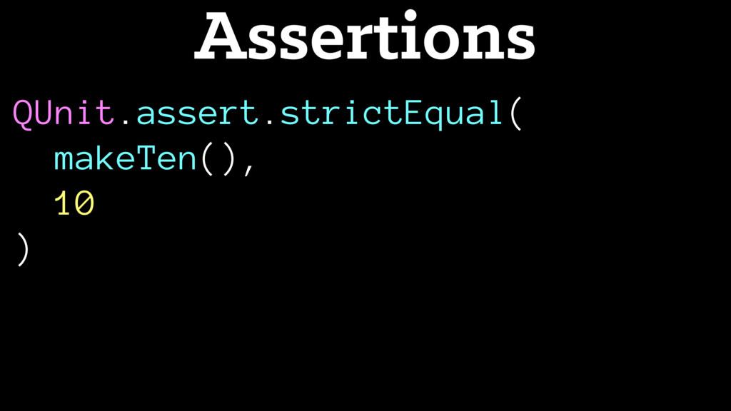 QUnit.assert.strictEqual( makeTen(), 10 ) Asser...