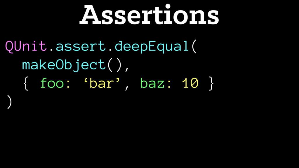 QUnit.assert.deepEqual( makeObject(), { foo: 'b...