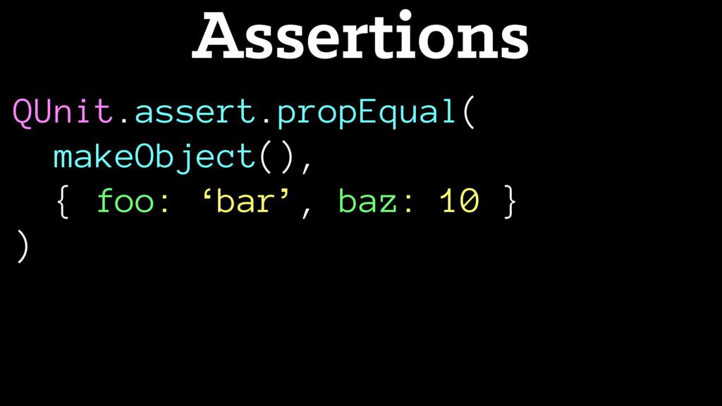 QUnit.assert.propEqual( makeObject(), { foo: 'b...