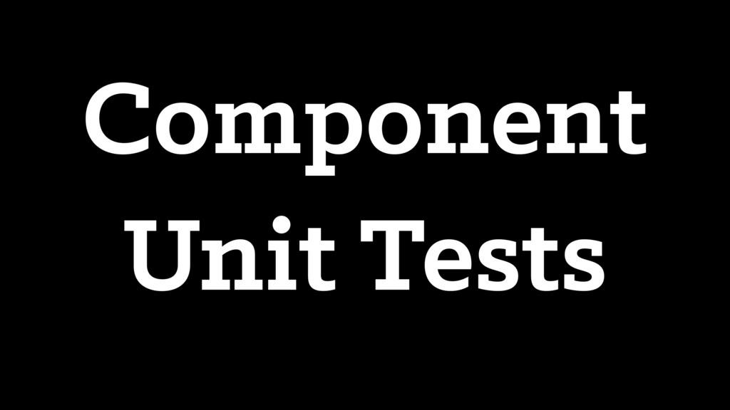 Component Unit Tests