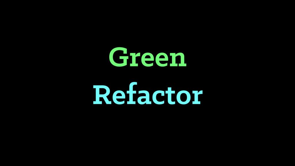 Green Refactor