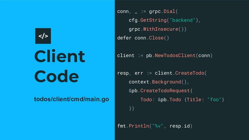 Client Code 12 conn, _ := grpc.Dial( cfg.GetStr...