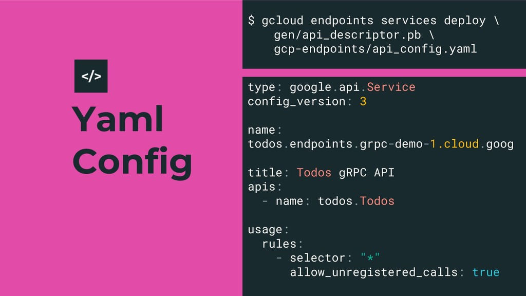Yaml Config 23 $ gcloud endpoints services depl...
