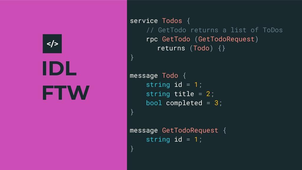 IDL FTW 7 service Todos { // GetTodo returns a ...