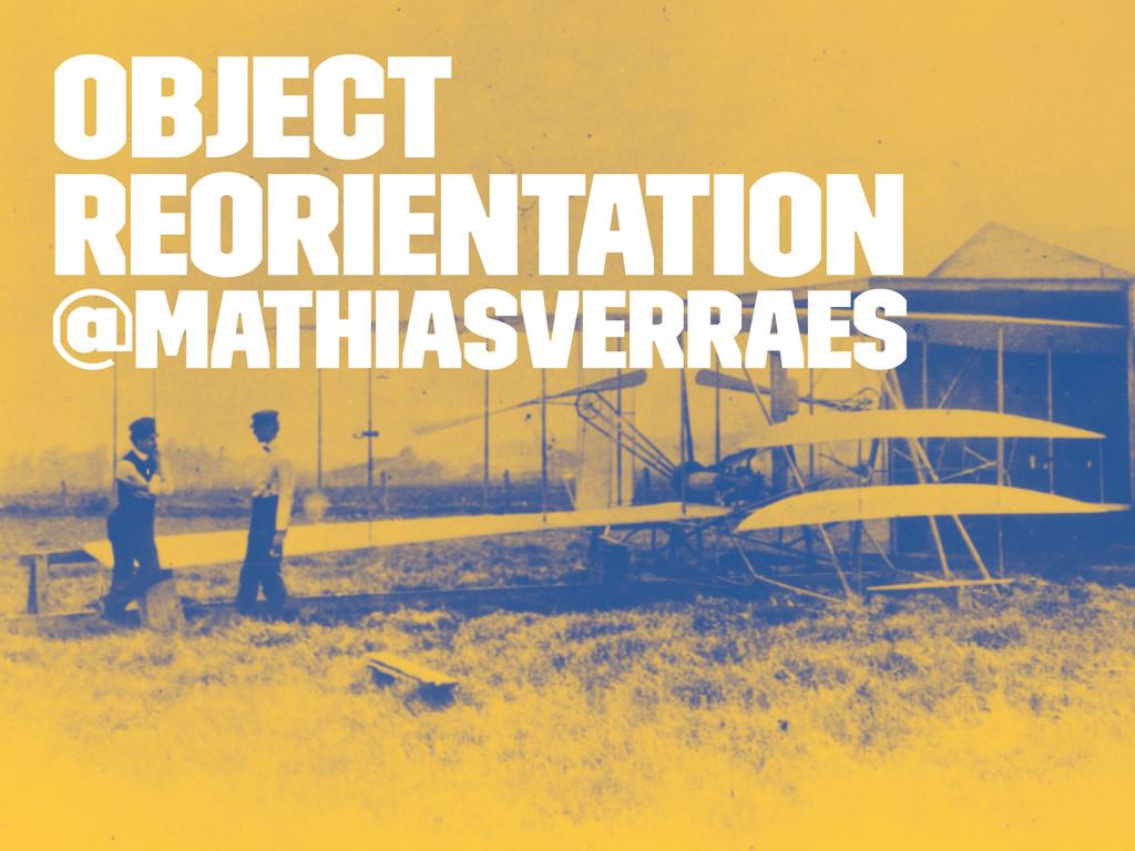 Object Reorientation @mathiasverraes