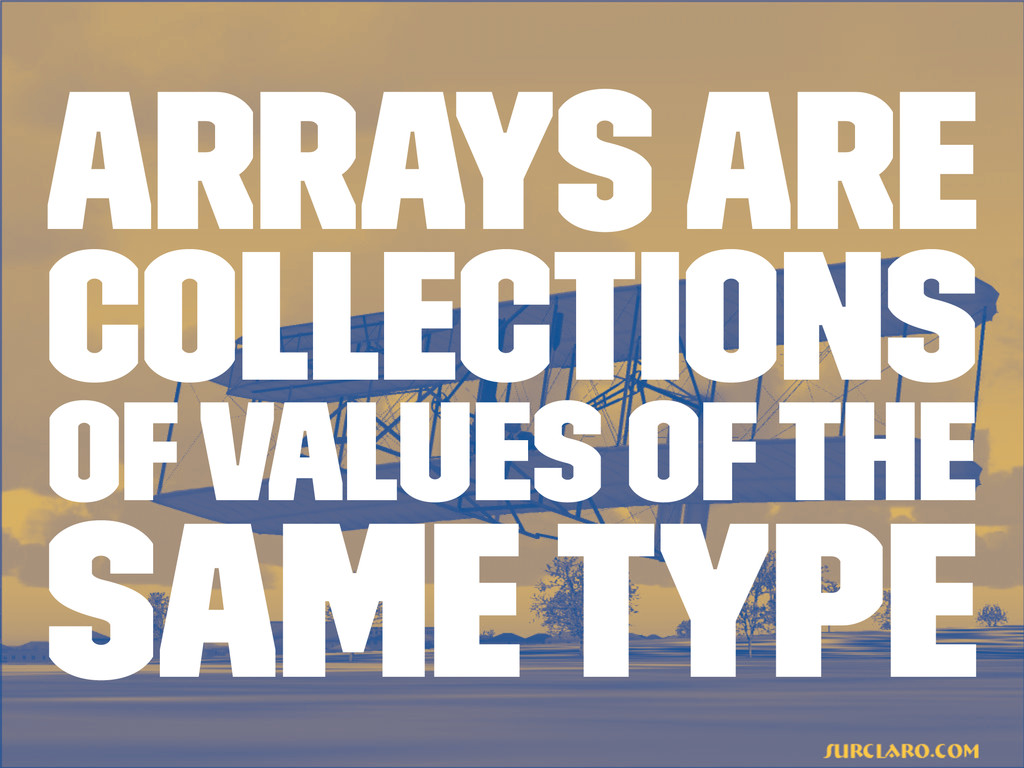 Arrays are collections of values of the same ty...