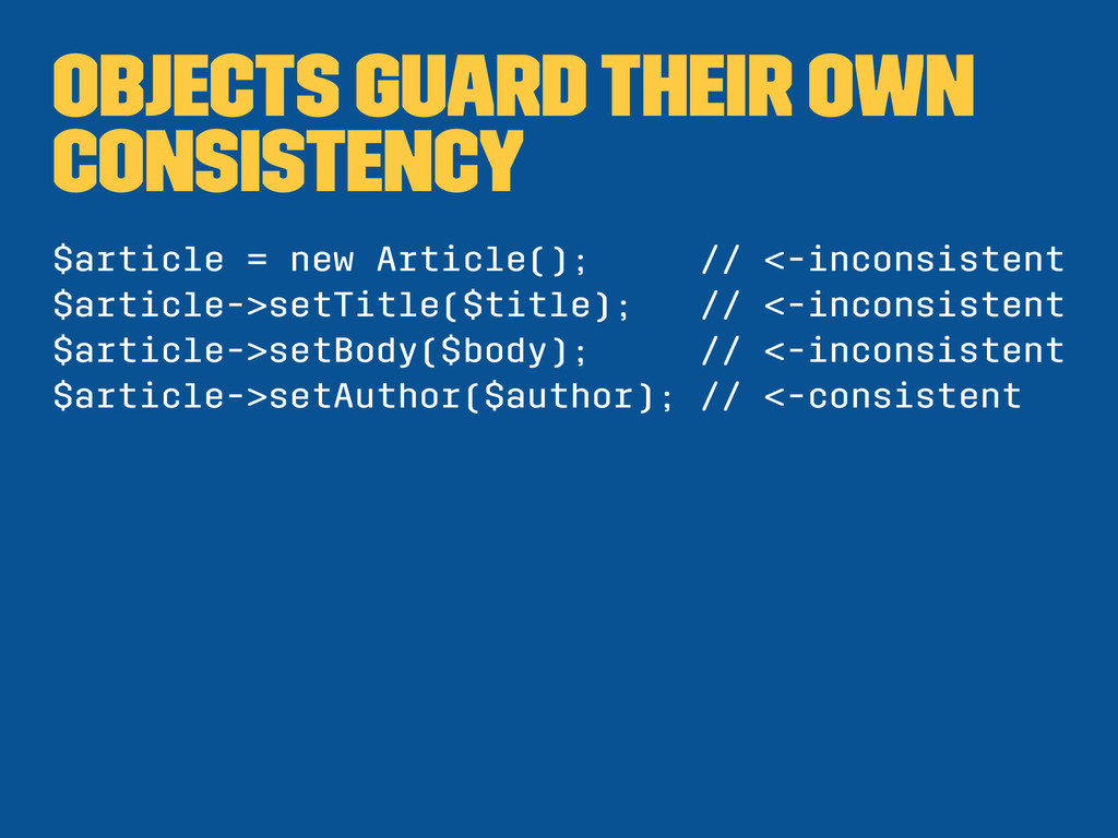 Objects guard their own consistency $article = ...