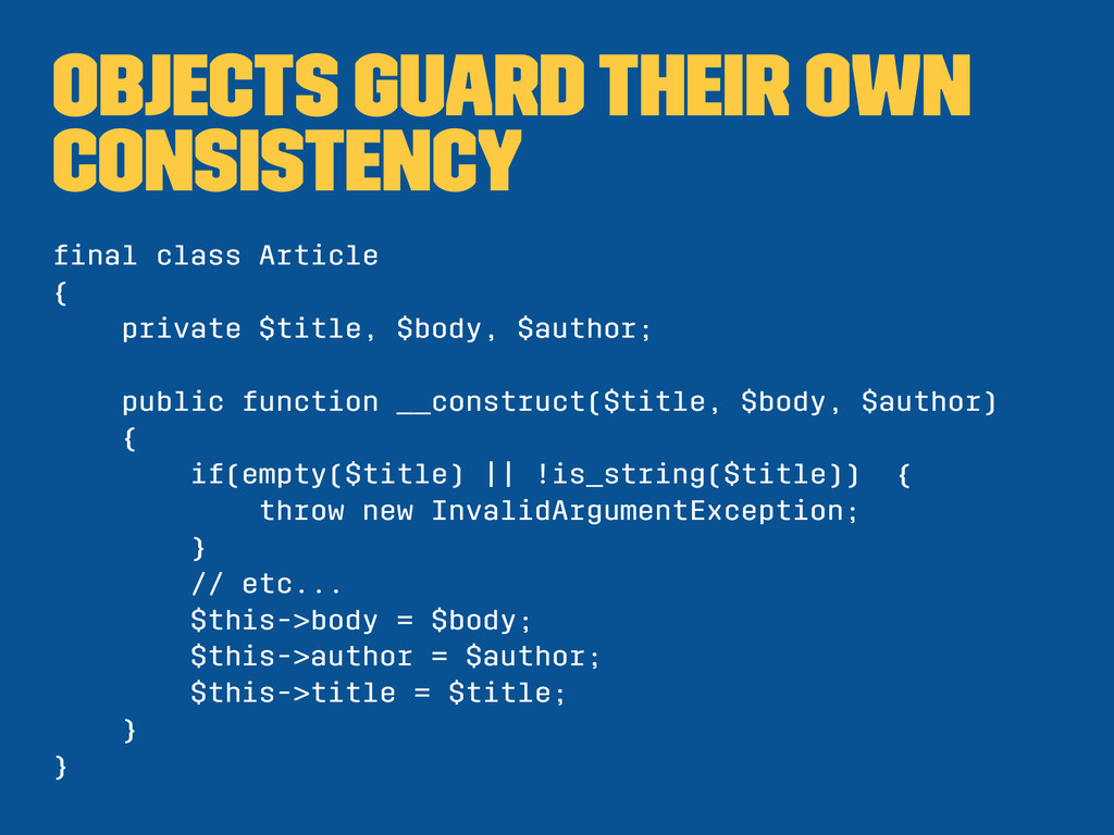 Objects guard their own consistency final class ...