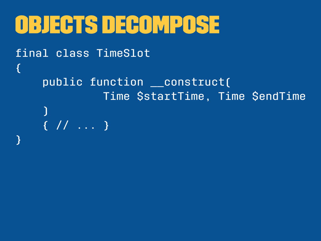 Objects decompose final class TimeSlot { public ...