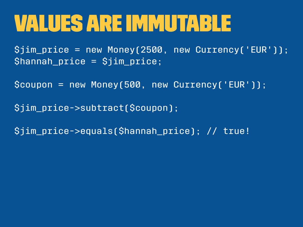 values are immutable $jim_price = new Money(250...