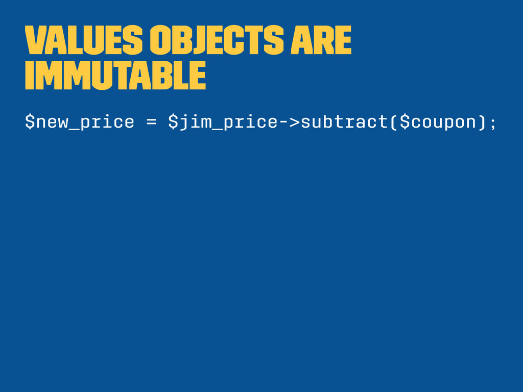 values objects are immutable $new_price = $jim_...