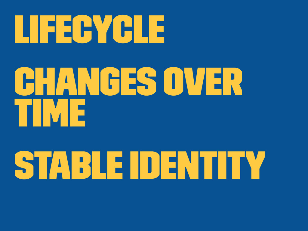 lifecycle changes over time stable identity