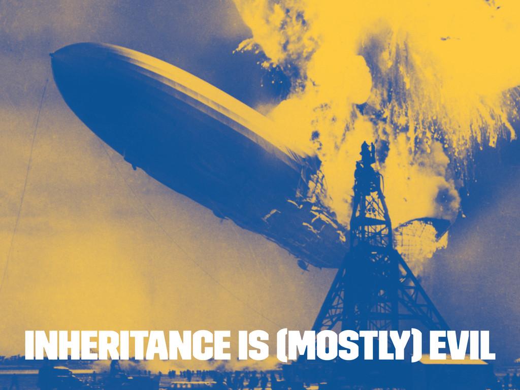 inheritance is (mostly) evil