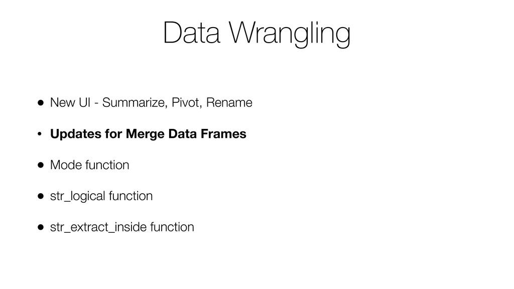 Data Wrangling • New UI - Summarize, Pivot, Ren...