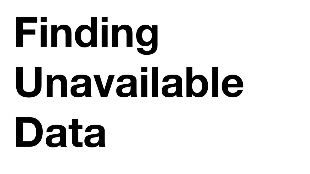 Finding Unavailable Data