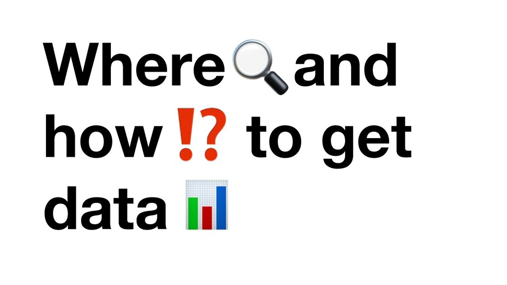 Where and how to get data