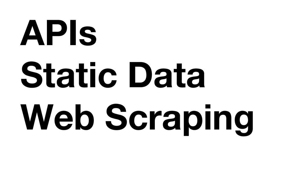 APIs Static Data Web Scraping