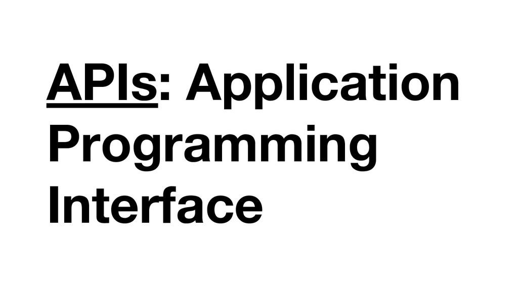 APIs: Application Programming Interface