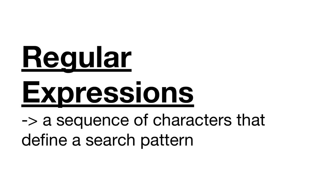 Regular Expressions -> a sequence of characters...