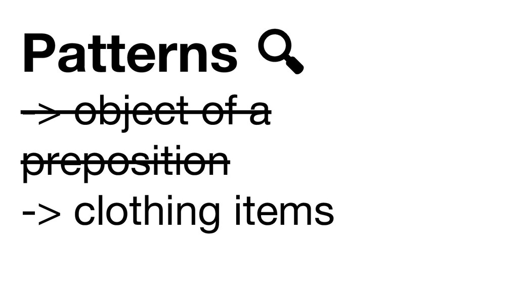 Patterns -> object of a preposition -> clothing...