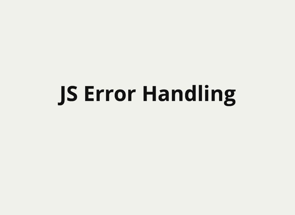 JS Error Handling JS Error Handling