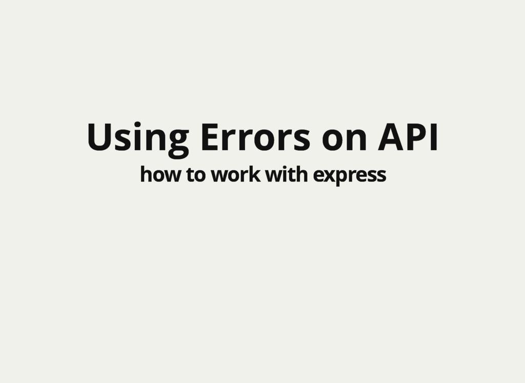 Using Errors on API Using Errors on API how to ...