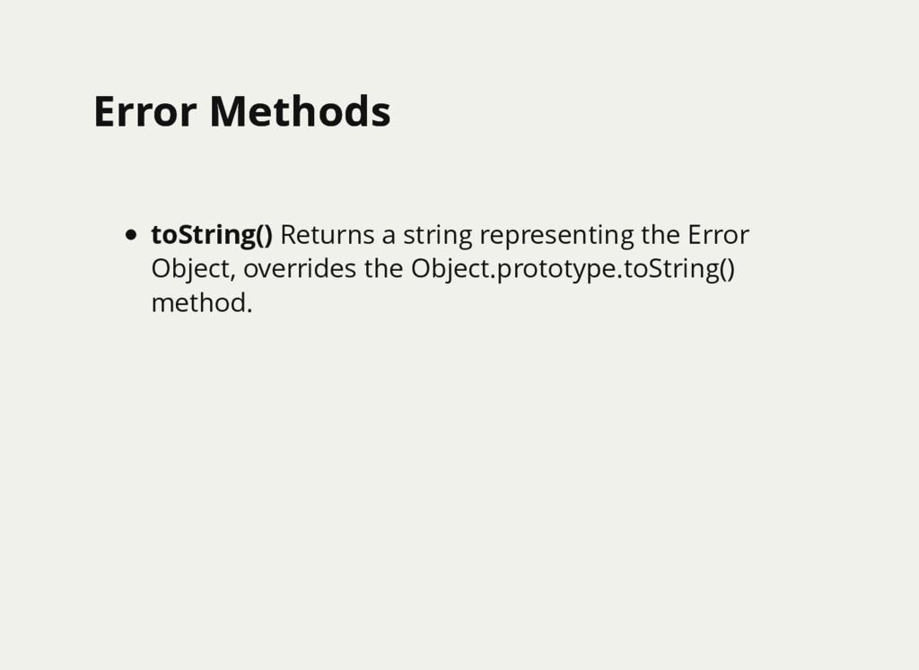 Error Methods Error Methods toString() Returns ...