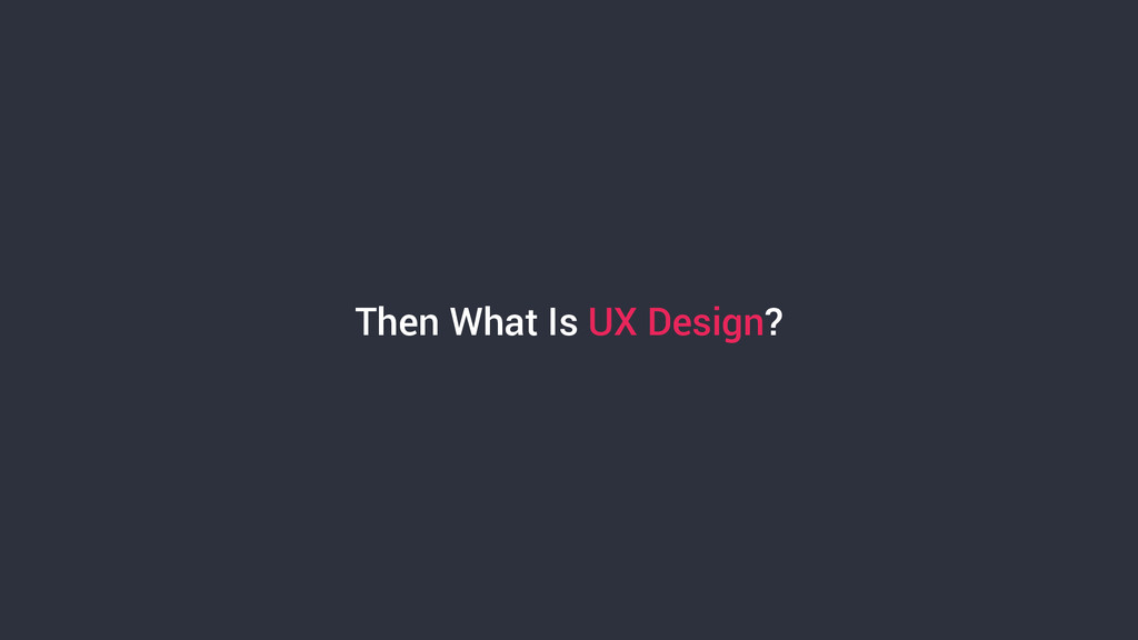 Then What Is UX Design?