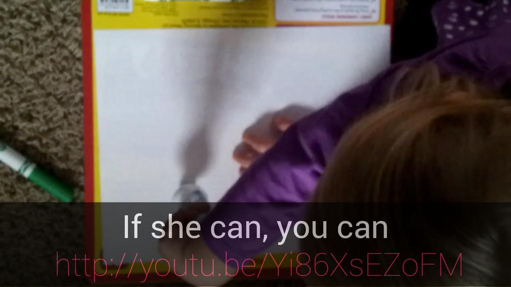 If she can, you can http://youtu.be/Yi86XsEZoFM