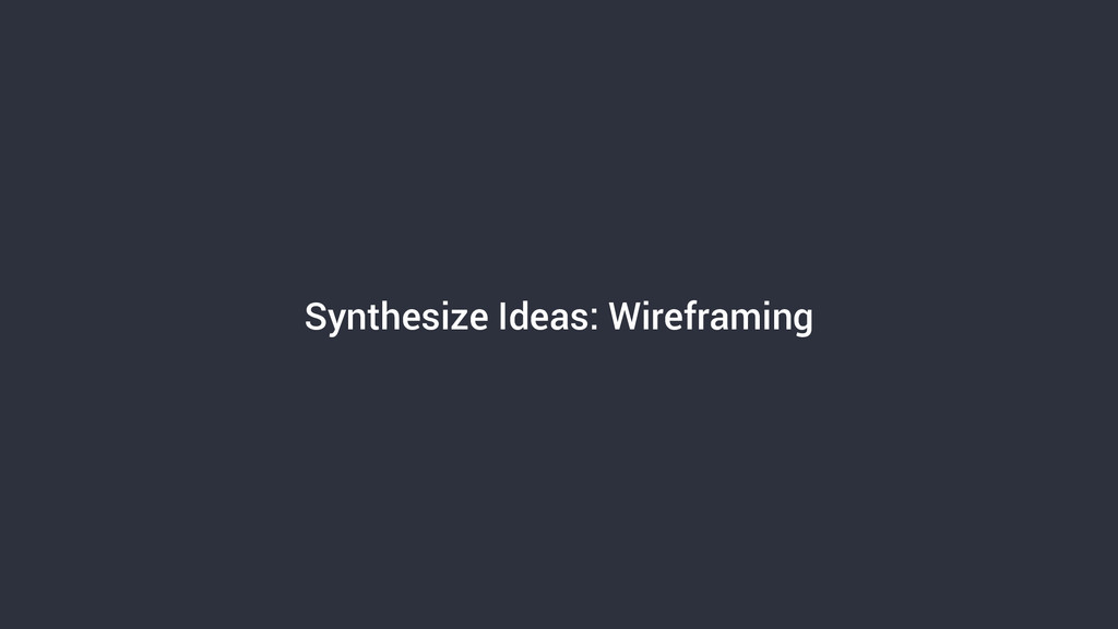 Synthesize Ideas: Wireframing