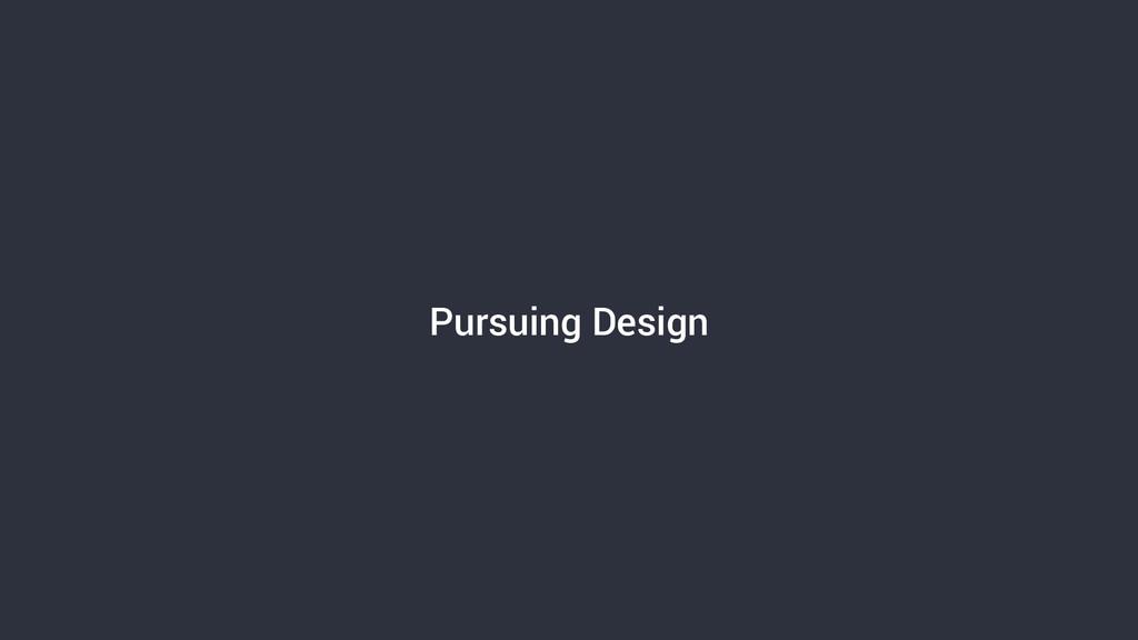 Pursuing Design