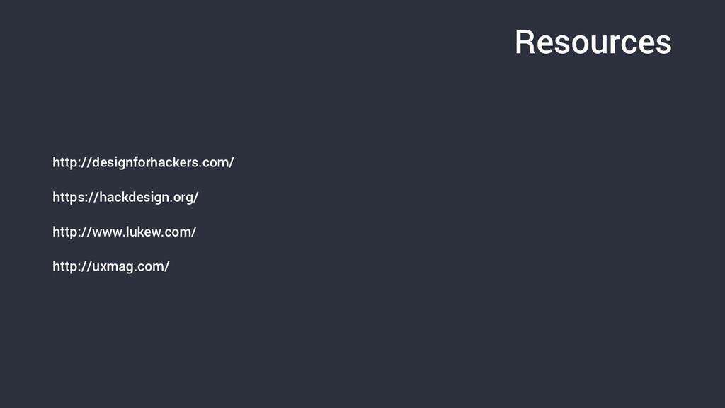 Resources http://designforhackers.com/ https://...