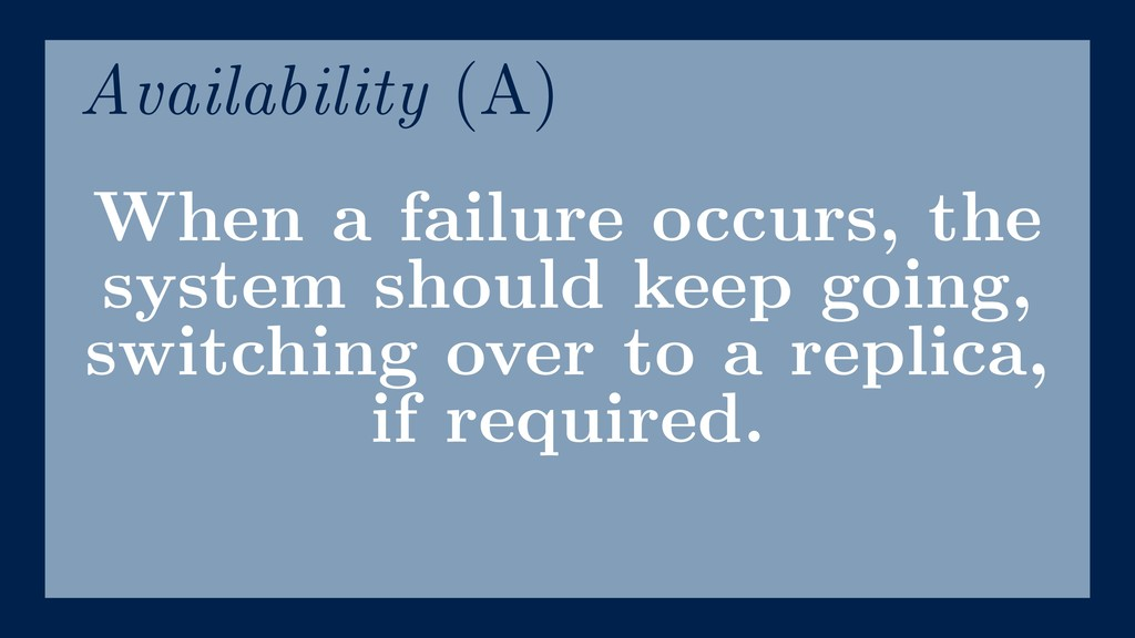 When a failure occurs, the system should keep g...