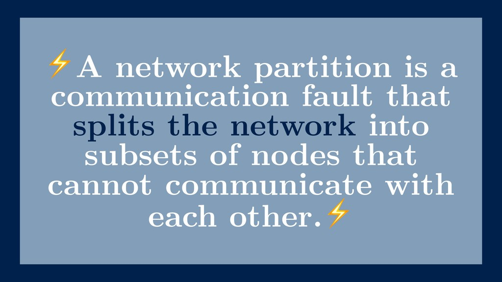 ⚡A network partition is a communication fault t...