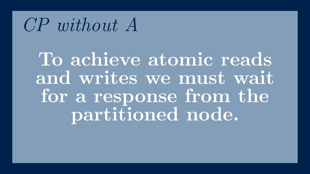 To achieve atomic reads and writes we must wait...