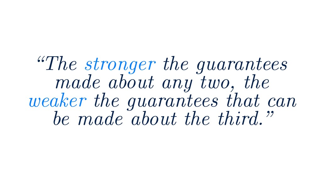"""The stronger the guarantees made about any two..."