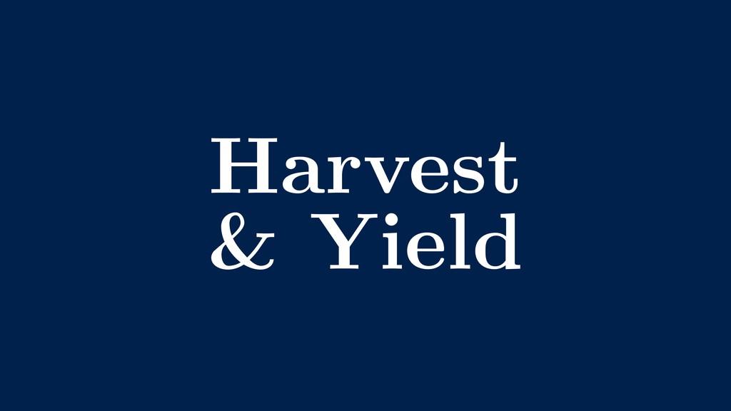 Harvest & Yield