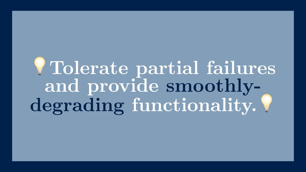 Tolerate partial failures and provide smoothly-...
