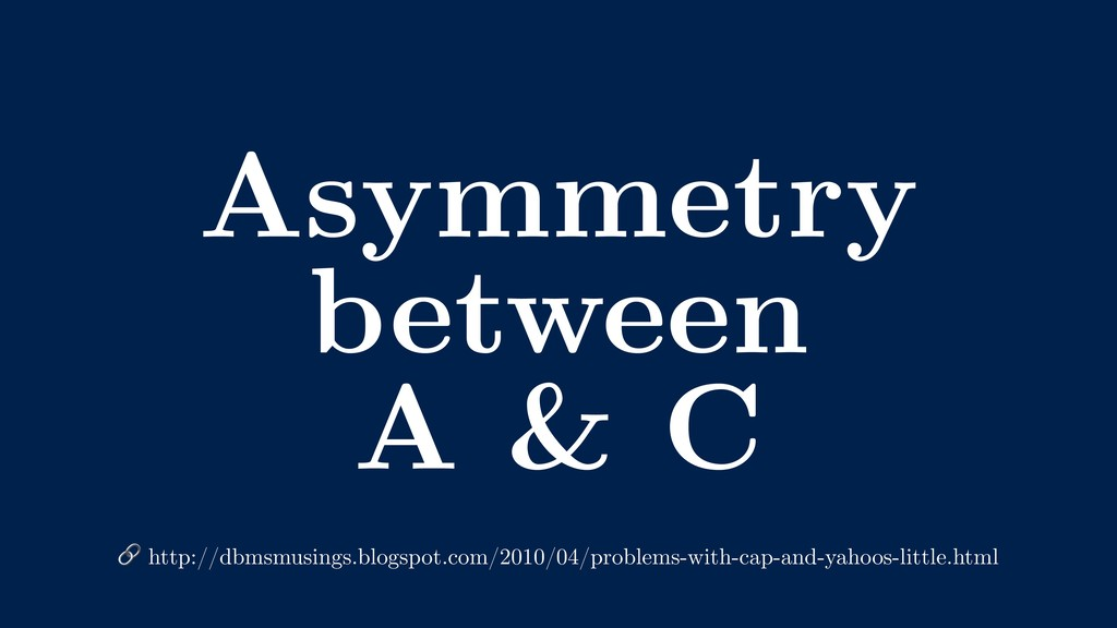 Asymmetry between A & C  http://dbmsmusings.blo...