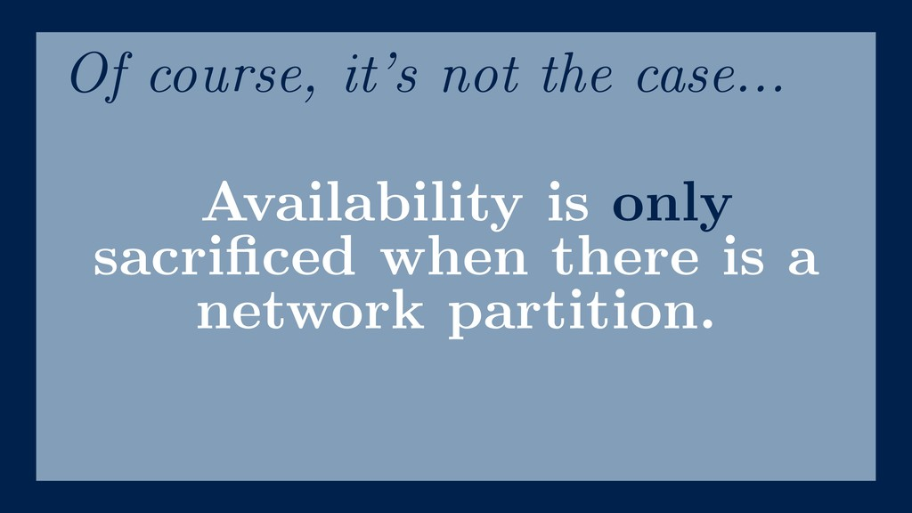 Availability is only sacrificed when there is a ...