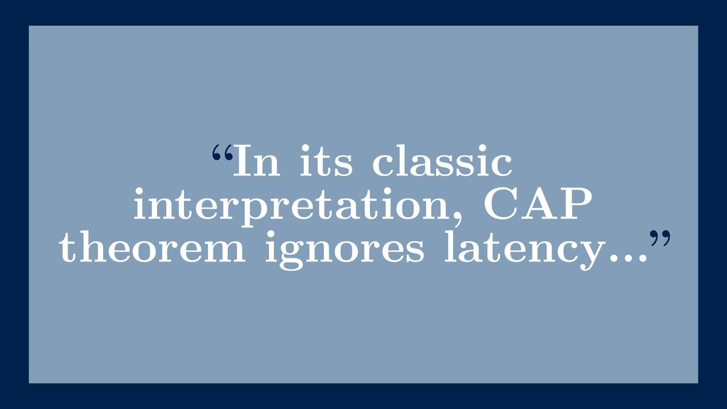 """In its classic interpretation, CAP theorem ign..."
