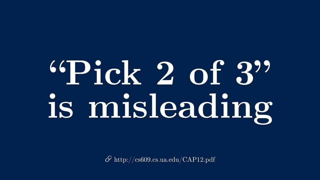 """Pick 2 of 3"" is misleading  http://cs609.cs.ua..."