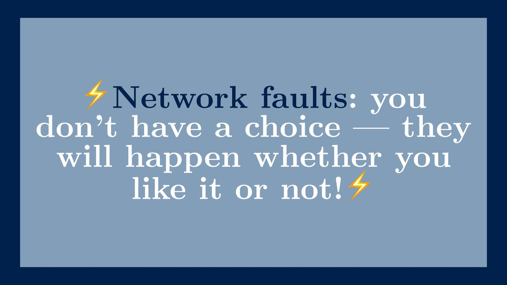 ⚡Network faults: you don't have a choice — they...