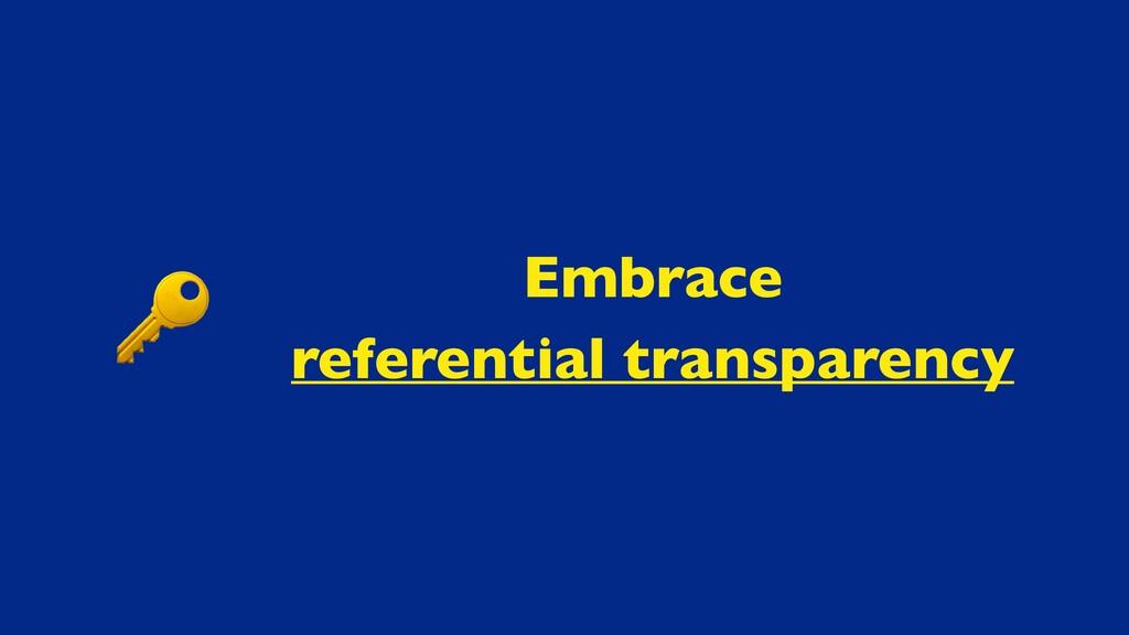 Embrac e  referential transparency